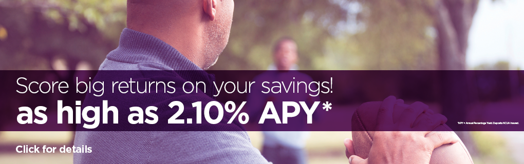 Score big returns on your savings! as high as 2.10% APY