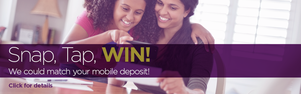 Snap, Tap, Win! We could match your mobile deposit
